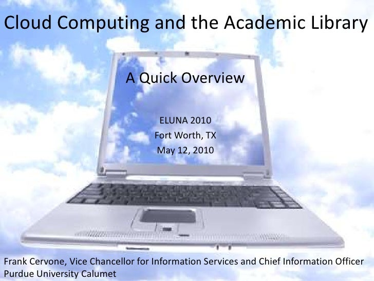 Cloud Computing and the Academic Library<br />A Quick Overview<br />ELUNA 2010<br />Fort Worth, TX<br />May 12, 2010<br />...