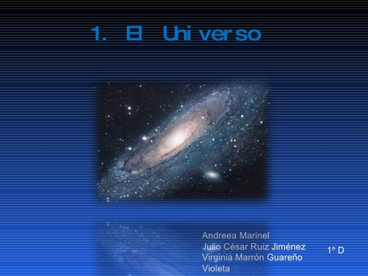 1. El Universo Andreea Marinel Julio César Ruiz Jiménez Virginia Marrón Guareño Violeta 1º D