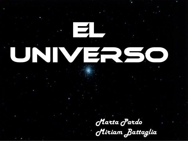 EL UNIVERSO Marta Pardo Miriam Battaglia