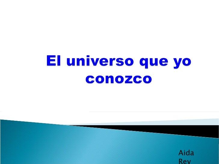 El universo que yo conozco