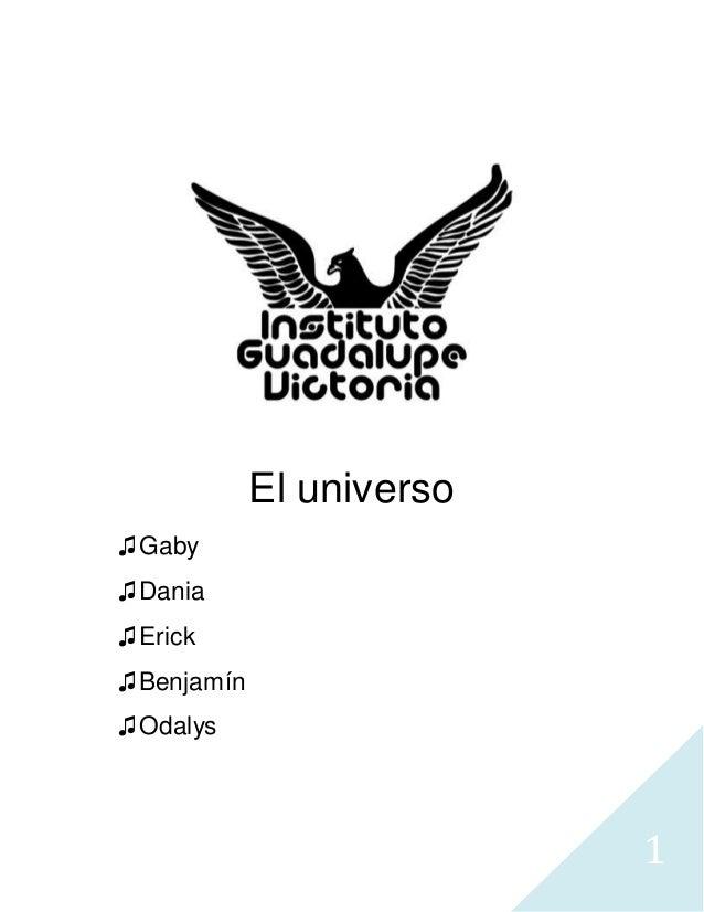 1 El universo ♫Gaby ♫Dania ♫Erick ♫Benjamín ♫Odalys