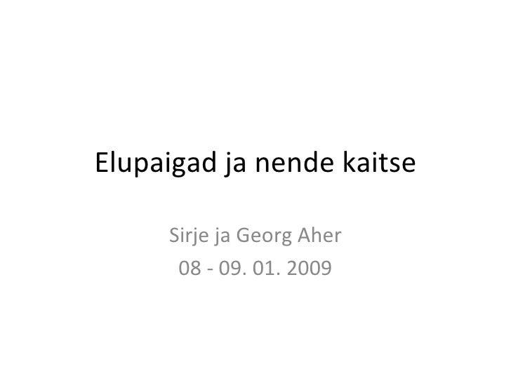 Elupaigad ja nende kaitse Sirje ja Georg Aher 08 - 09. 01. 2009