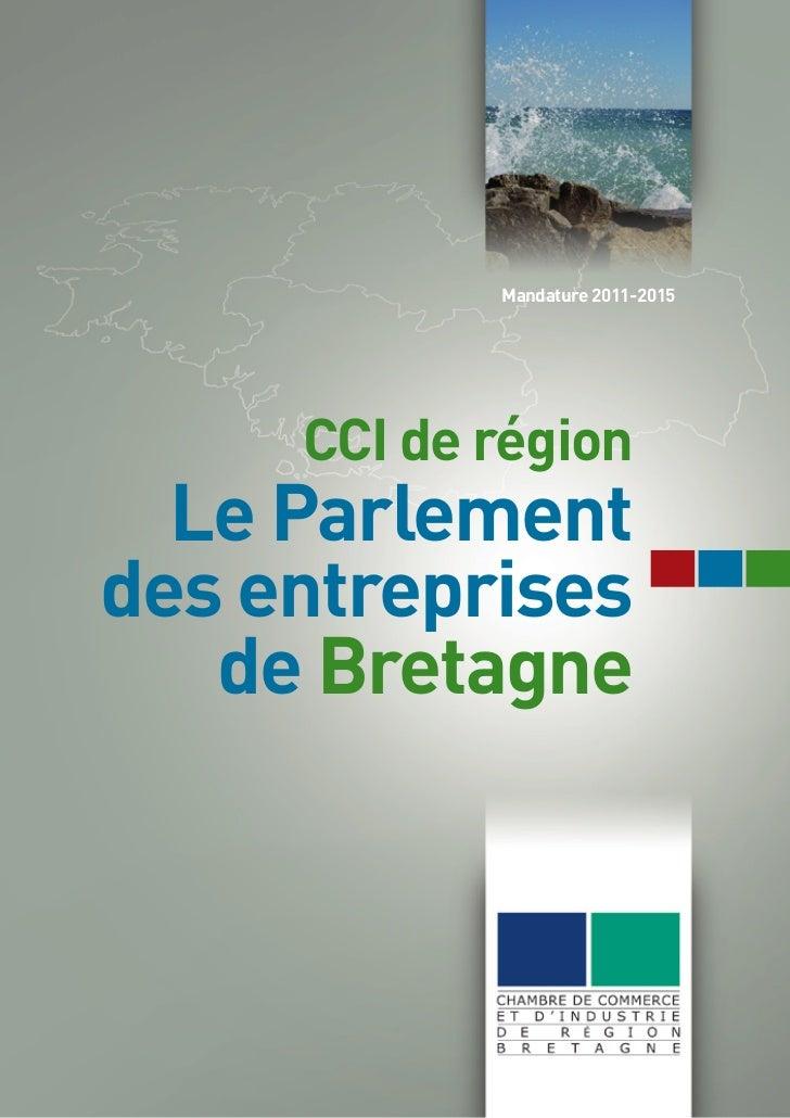 Mandature 2011-2015     CCI de région  Le Parlementdes entreprises   de Bretagne