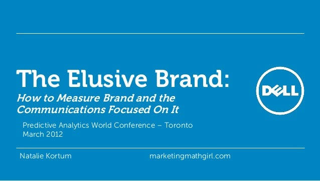 The Elusive Brand:How to Measure Brand and theCommunications Focused On It Predictive Analytics World Conference – Toronto...