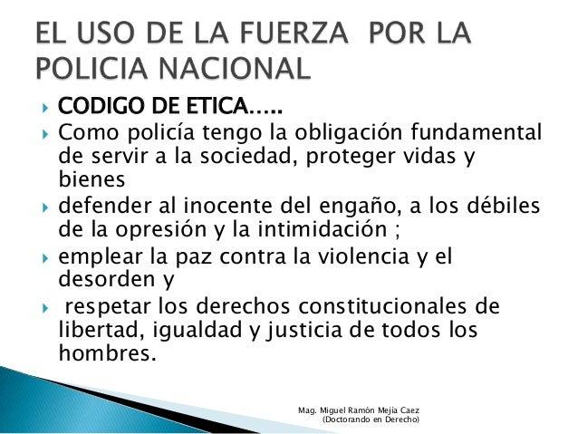        CODIGO DE ETICA….. Como policía tengo la obligación fundamental de servir a la sociedad, proteger vidas y bien...