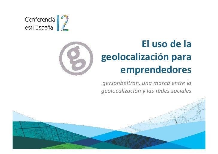 El uso de la geolocalización para     emprendedores gersonbeltran, una marca entre la geolocalizac...