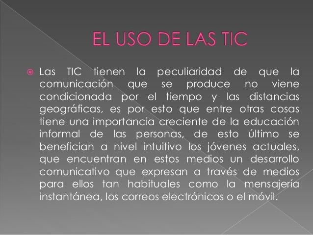  Las TIC tienen la peculiaridad de que la comunicación que se produce no viene condicionada por el tiempo y las distancia...
