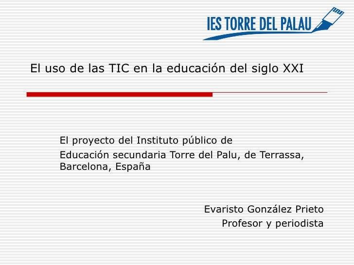El uso de las TIC en la educación del siglo XXI El proyecto del Instituto público de  Educación secundaria Torre del Palu,...
