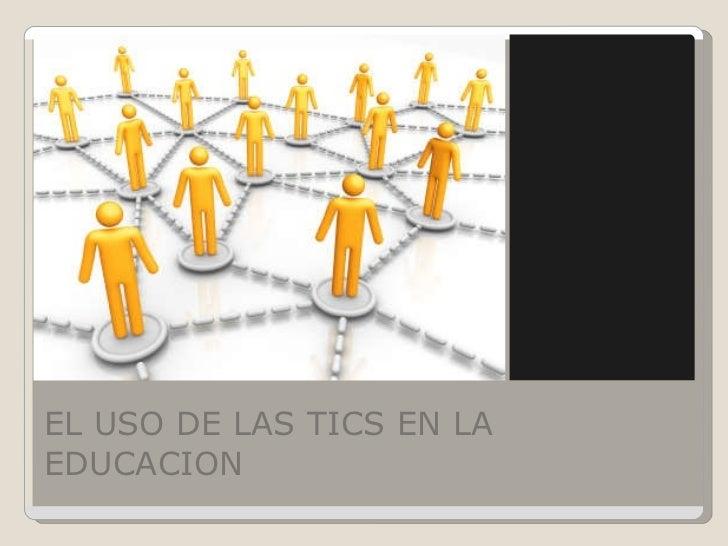 EL USO DE LAS TICS EN LA EDUCACION