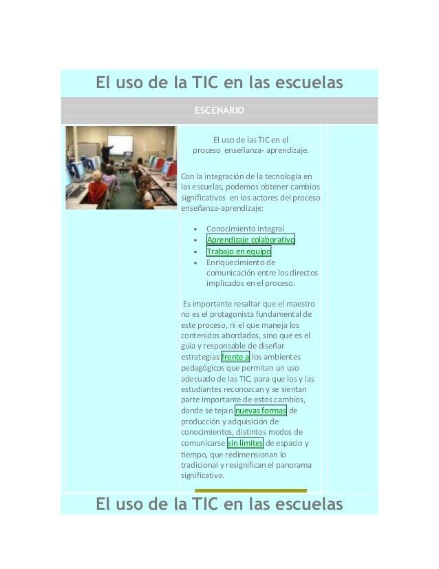 El uso de la TIC en las escuelas ESCENARIO El uso de las TIC en el proceso enseñanza- aprendizaje. Con la integración de l...