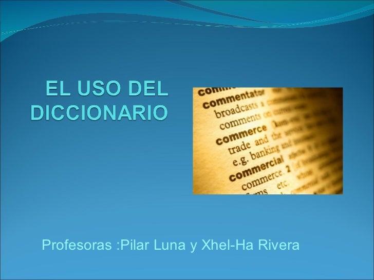 Profesoras :Pilar Luna y Xhel-Ha Rivera