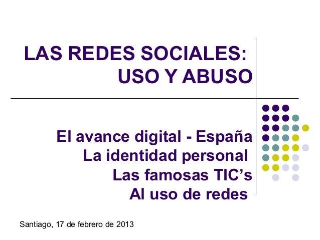LAS REDES SOCIALES:         USO Y ABUSO         El avance digital - España             La identidad personal              ...