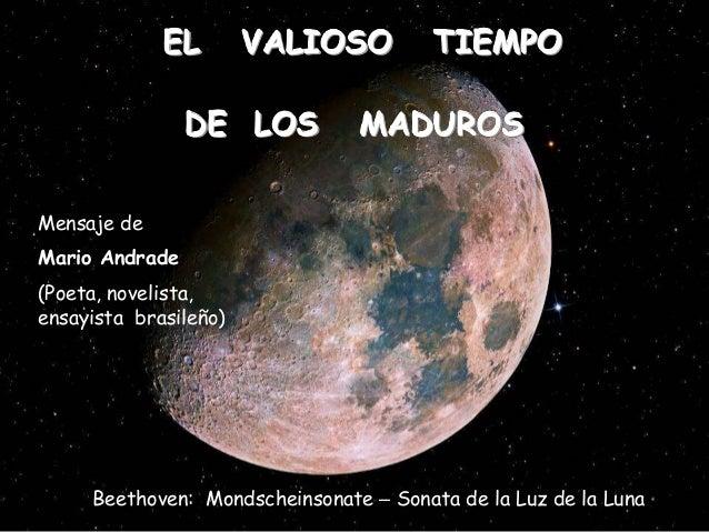 EL        VALIOSO          TIEMPO                DE LOS          MADUROSMensaje deMario Andrade(Poeta, novelista,ensayista...
