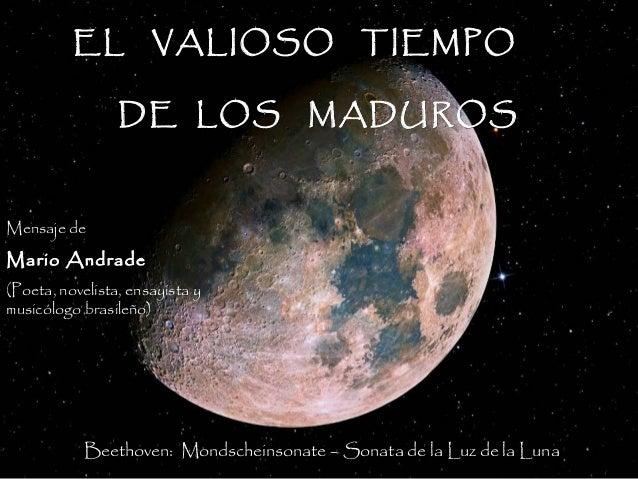 EL VALIOSO TIEMPO                 DE LOS MADUROSMensaje deMario Andrade(Poeta, novelista, ensayista ymusicólogo brasileño)...
