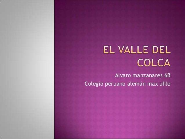 Alvaro manzanares 6BColegio peruano alemán max uhle