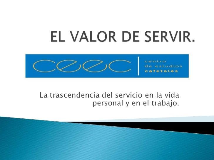La trascendencia del servicio en la vida              personal y en el trabajo.