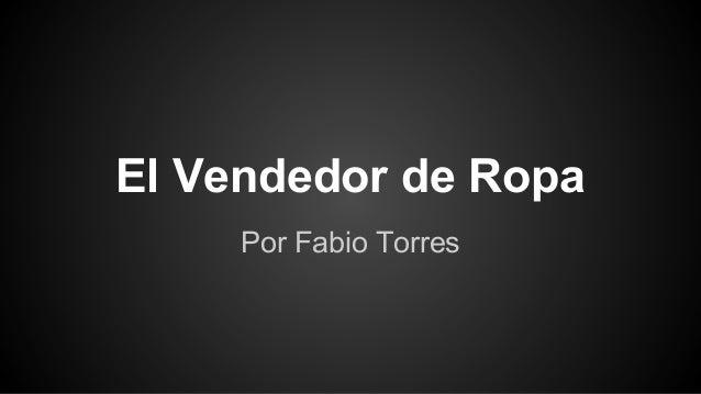 El Vendedor de Ropa Por Fabio Torres