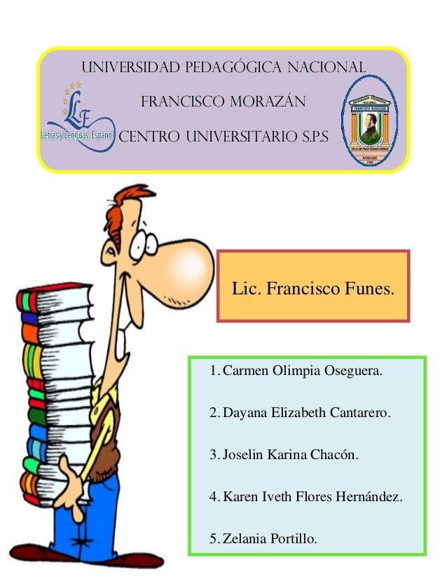 Universidad pedagógica nacional Francisco Morazán Centro universitario s.p.s  Lic. Francisco Funes.  1. Carmen Olimpia Ose...