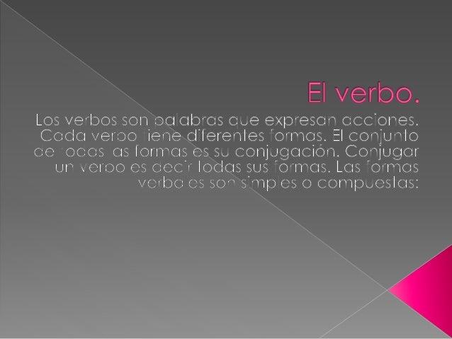  RAÍZ Y DESINENCIA La forma verbal que usamos para nombrar al verbo es el infinitivo. Si a un infinitivo le quitas la ter...