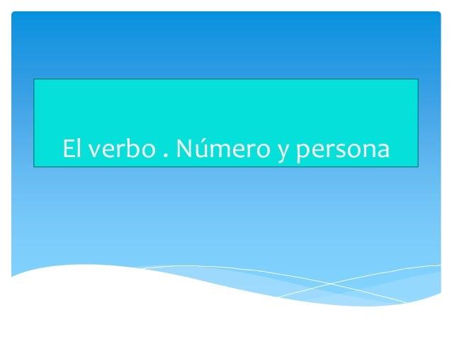 El verbo . Número y persona