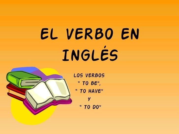 """EL VERBO EN INGLÉS LOS VERBOS  """"  TO BE"""",  """"  TO HAVE""""  Y  """"  TO DO"""""""