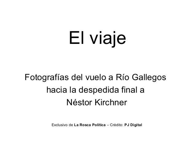 El viaje Fotografías del vuelo a Río Gallegos hacia la despedida final a Néstor Kirchner Exclusivo de La Rosca Política – ...