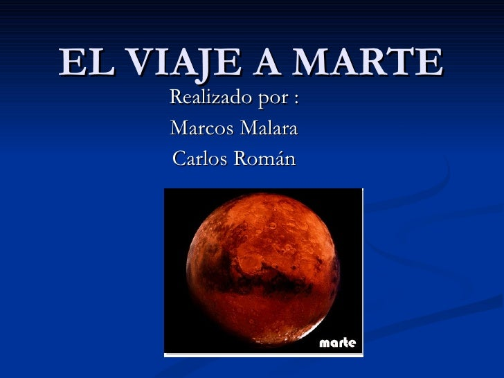 EL VIAJE A MARTE Realizado por : Marcos Malara Carlos Román