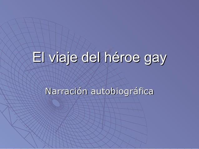 El viaje del héroe gay  Narración autobiográfica