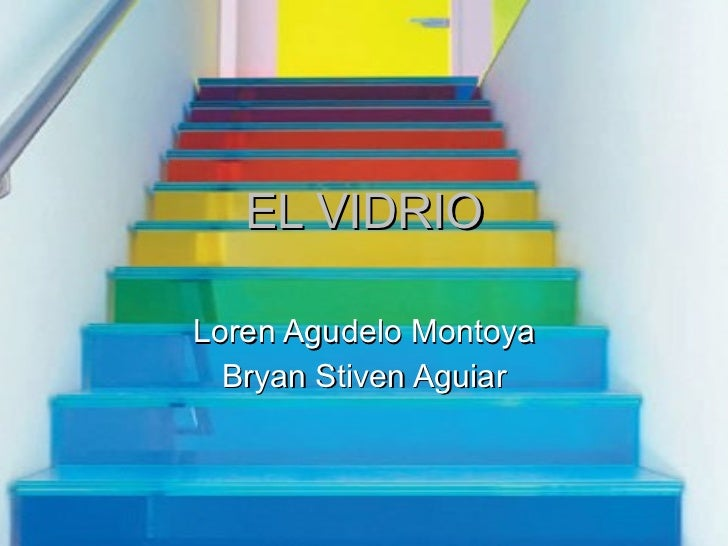 EL VIDRIO Loren Agudelo Montoya Bryan Stiven Aguiar