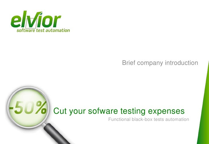 Brief company introduction     Cut your sofware testing expenses              Functional black-box tests automation