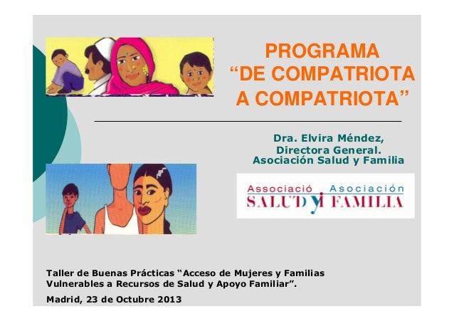 """PROGRAMA """"DE COMPATRIOTA A COMPATRIOTA"""" Dra. Elvira Méndez, Directora General. Asociación Salud y Familia  Taller de Buena..."""