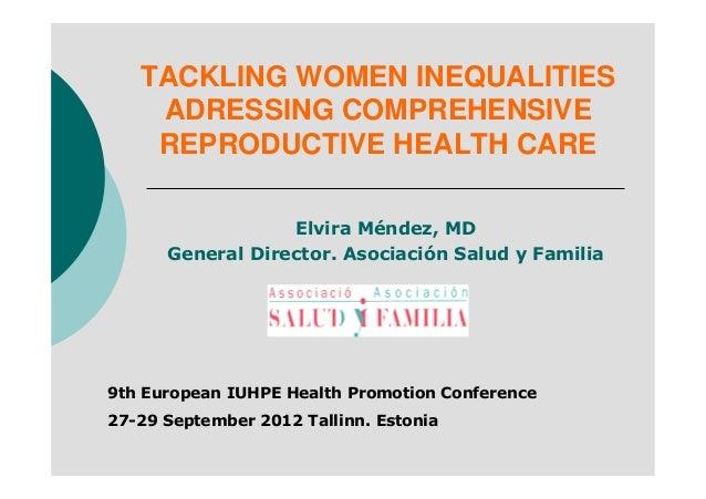 TACKLING WOMEN INEQUALITIES    ADRESSING COMPREHENSIVE    REPRODUCTIVE HEALTH CARE                  Elvira Méndez, MD     ...