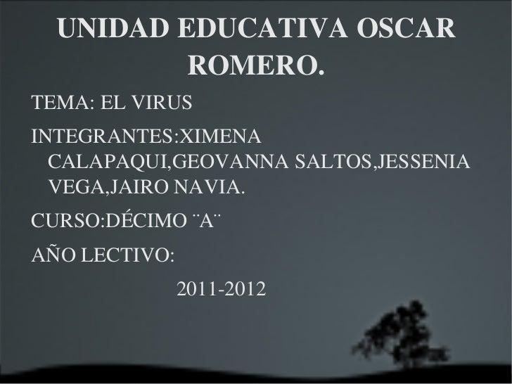 UNIDAD EDUCATIVA OSCAR ROMERO. <ul><li>TEMA: EL VIRUS