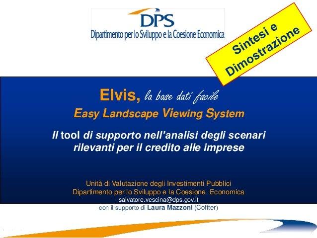 Elvis, la base dati facile Easy Landscape Viewing System Il tool di supporto nell'analisi degli scenari rilevanti per il c...