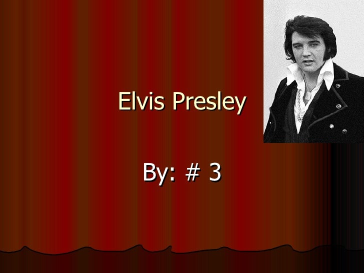Elvis Presley By: # 3