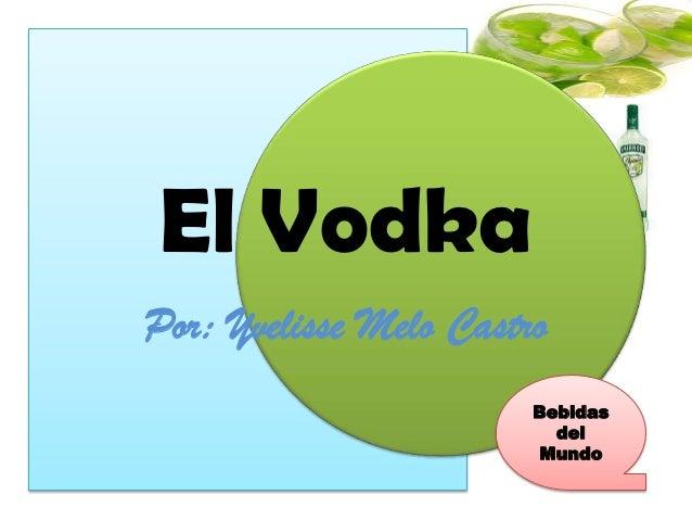El VodkaPor: Yvelisse Melo Castro                        Bebidas                          del                        Mundo