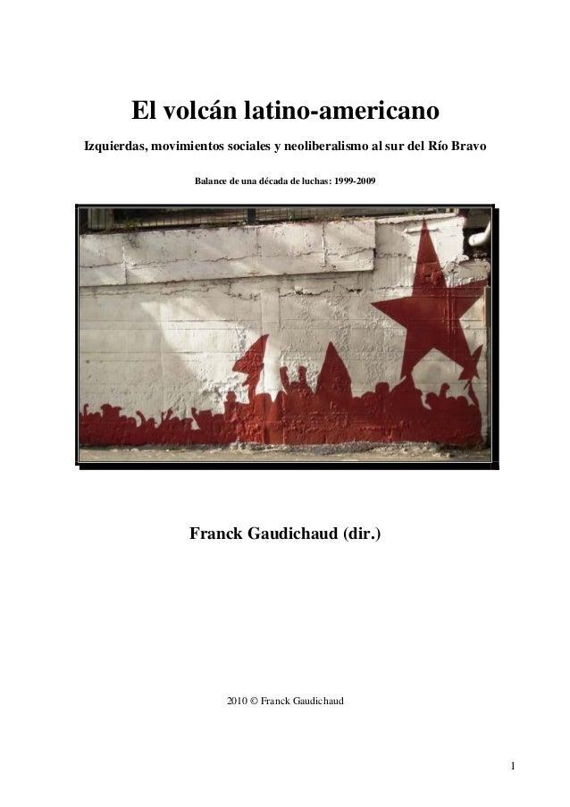 El volcán latino americano. izquierdas, movimientos sociales y neoliberalismo. balance de una década de luchas al sur del río bravo  1999 - -2009.  franck gaudichaud-dir.