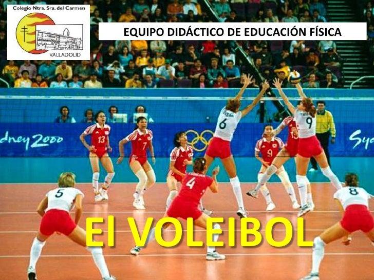 EQUIPO DIDÁCTICO DE EDUCACIÓN FÍSICA<br />El VOLEIBOL<br />