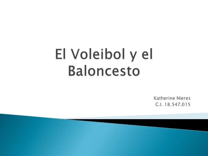 El Voleibol y el Baloncesto<br />Katherine Nieres<br />C.I. 18.547.015<br />