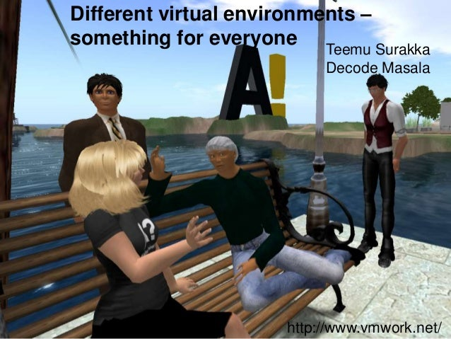 Different virtual environments –something for everyone                            Teemu Surakka                           ...