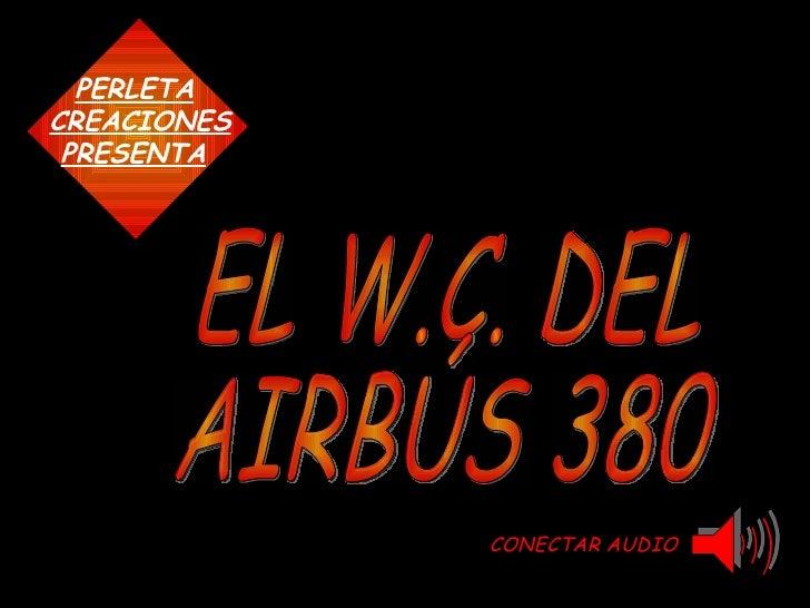 CONECTAR AUDIO CREACIONES PERLETA PRESENTA EL W.C. DEL  AIRBÚS 380