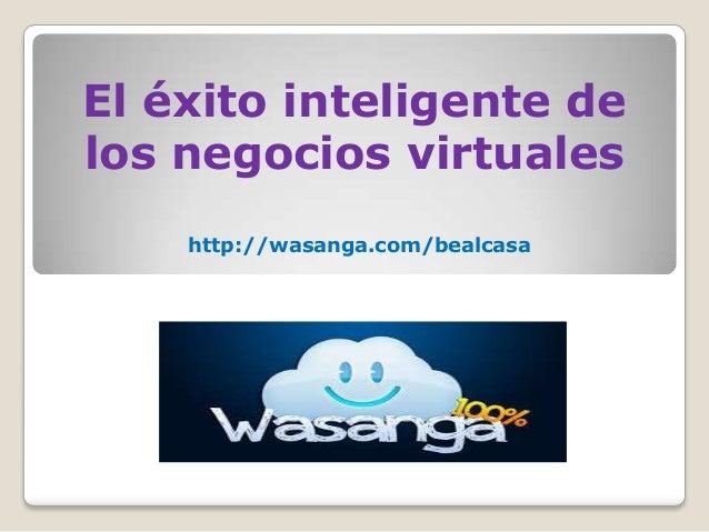 El éxito inteligente delos negocios virtualeshttp://wasanga.com/bealcasa