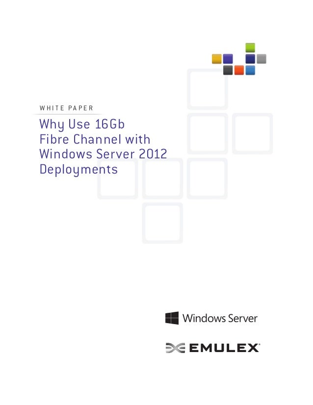 White Paper Why Use 16Gb Fibre Channel with Windows Server 2012 Deployments