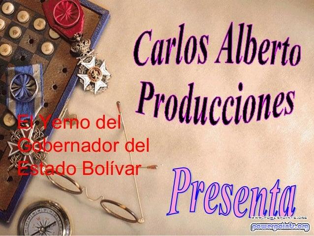 El Yerno del Gobernador del Estado Bolívar