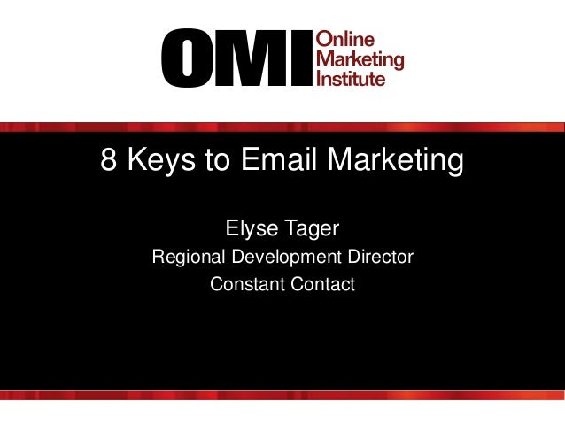 8 Keys to Email Marketing Elyse Tager Regional Development Director Constant Contact