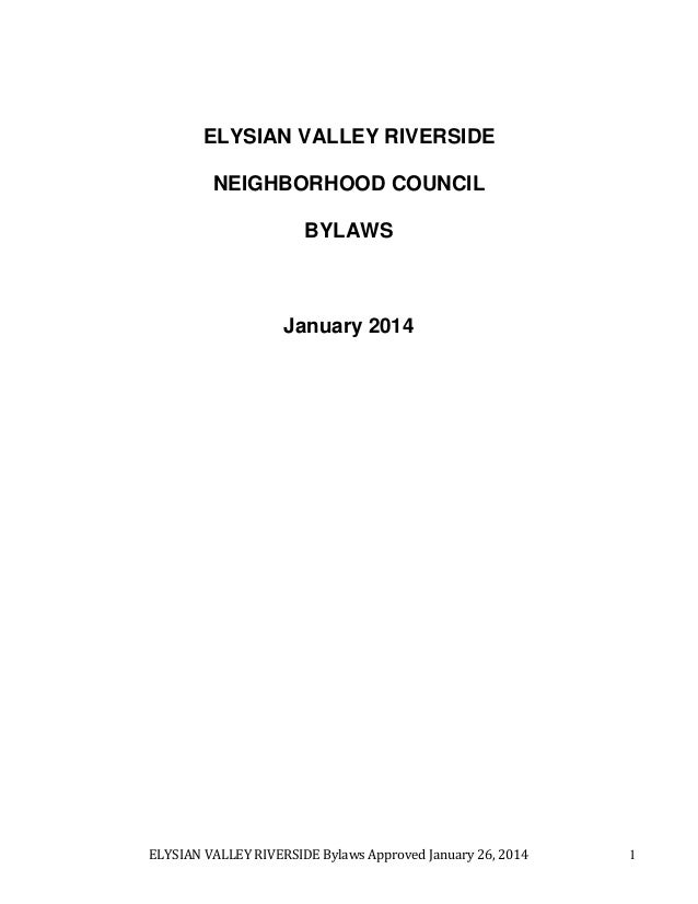 ELYSIAN VALLEY RIVERSIDE Bylaws Approved January 26, 2014 1 ELYSIAN VALLEY RIVERSIDE NEIGHBORHOOD COUNCIL BYLAWS January 2...