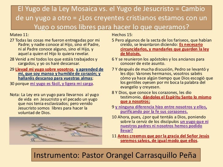 El Yugo de la Ley Mosaica vs. el Yugo de Jesucristo = Cambio   de un yugo a otro = ¿Los creyentes cristianos estamos con u...