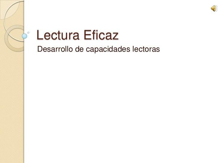 Lectura EficazDesarrollo de capacidades lectoras