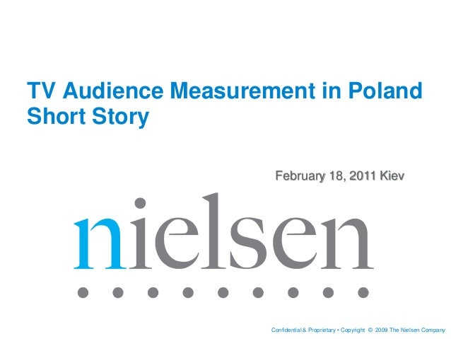 Confidential & Proprietary • Copyright © 2009 The Nielsen Company February 18, 2011 Kiev TV Audience Measurement in Poland...