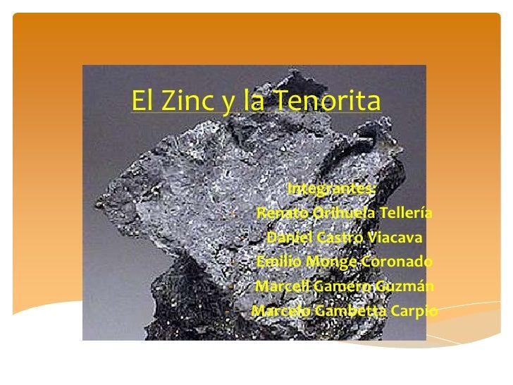 El Zinc y la Tenorita              Integrantes:        - Renato Orihuela Tellería         - Daniel Castro Viacava        -...